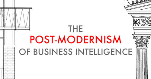 The Post-Modernism of Business Intelligence